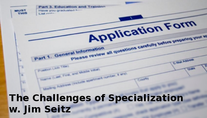 Photograph of Application, The Challenges of Specialization with Jim Seitz