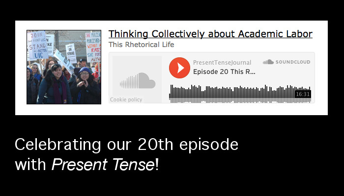 "Screenshot of our podcast on Present Tense with the text, ""Celebrating our 20th episode with Present Tense!"" http://www.presenttensejournal.org/volume-3/this-rhetorical-life-thinking-collectively-about-academic-labor/"