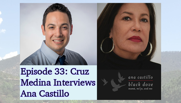 Episode 33: Cruz Medina Interviews Ana Castillo